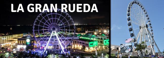 El nuevo hot spot: La Gran Rueda Cancún